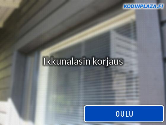 Ikkunalasin korjaus Oulu