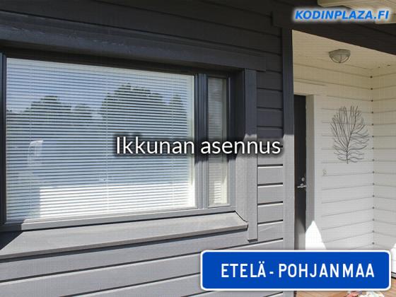 Ikkunan asennus Etelä-Pohjanmaa