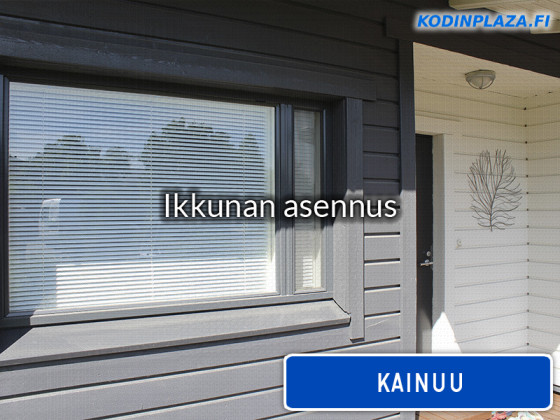 Ikkunan asennus Kainuu