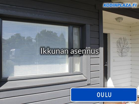 Ikkunan asennus Oulu