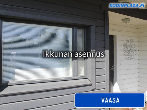 Ikkunan asennus Vaasa