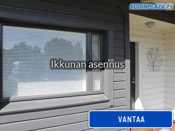Ikkunan asennus Vantaa